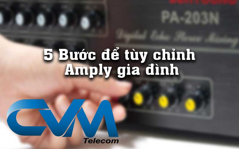 5 buoc tuy chinh amply gia dinh